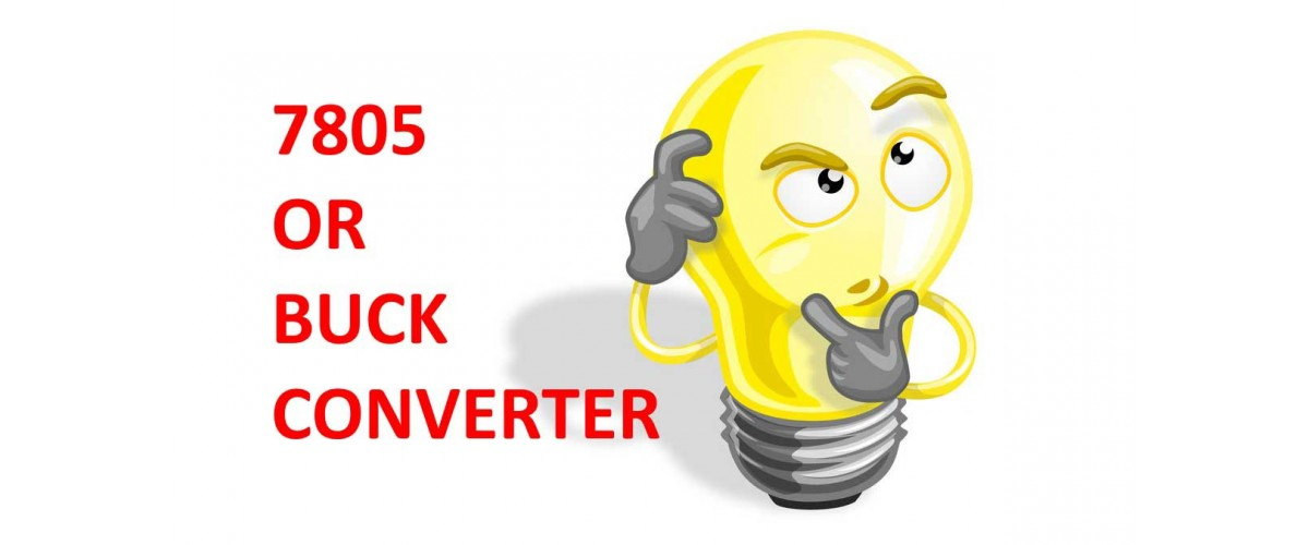 Troubled to choose a voltage regulator between buck converter and 7805 voltage regulator